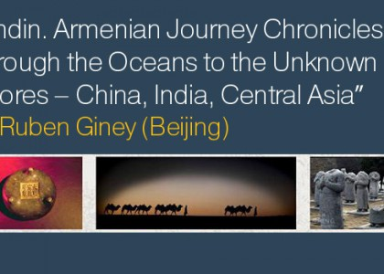 """Andin. Armenian Journey Chronicles; Through the Oceans to the Unknown Shores – China, India, Central Asia"" by Ruben Giney (Beijing)"