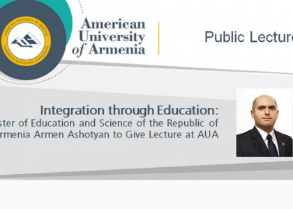 Livestream: Integration through Education: Minister of Education and Science of the Republic of Armenia Armen Ashotyan To Give Lecture at AUA