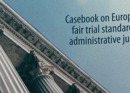 Casebook on European Fair Trial Standards in Administrative Justice
