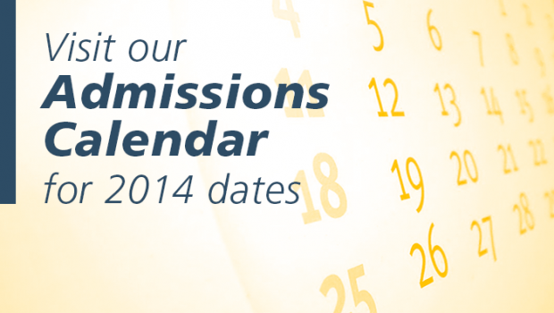Visit our Admissions Calendar for 2014 dates